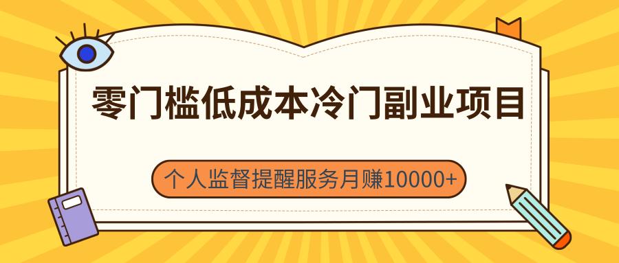 零门槛低成本冷门副业项目,个人监督提醒服务月赚10000+